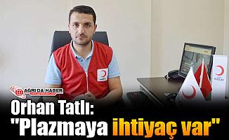 "Orhan Tatlı: ""Plazmaya İhtiyaç Var"""