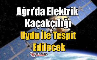Ağrı'da Elektrik Kaçakçılığı Uydudan Tespit Edilecek