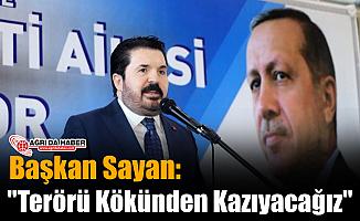 """Başkan Sayan: """"Terörü Kökünden Kazıyacağız"""""""