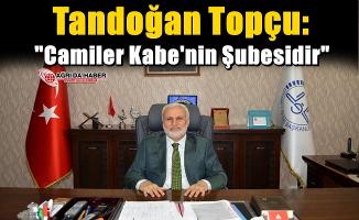 """Müftü Topçu: """"Bütün camiler Kabe'nin şubesidir"""""""