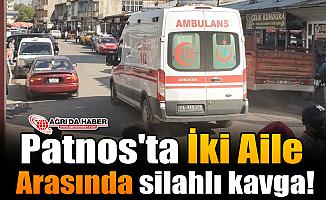 Patnos'ta İki Aile Arasında silahlı kavga!