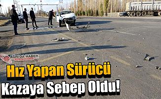 Ağrı'da Hız Yapan Sürücü Kazaya Sebep Oldu!