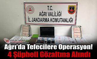 Ağrı'da tefecilere operasyon! 4 şüpheli gözaltına alındı