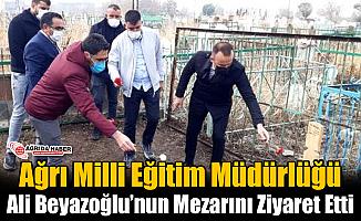 Ağrı Milli Eğitim Müdürlüğü Ali Beyazoğlu'nu Mezarında Ziyaret Etti