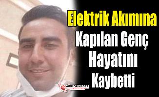 Elektrik Akımına Kapılan Ağrılı Genç Hayatını Kaybetti