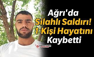 Ağrı'da Silahlı Saldırı! 1 Kişi Hayatını Kaybetti