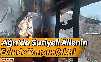 Ağrı'da Suriyeli Ailenin Evinde Yangın Çıktı!