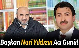 Başkan Mehmet Nuri Yıldız'ın Acı Günü!