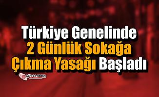 Türkiye Genelinde 2 Günlük Sokağa Çıkma Yasağı Başladı!