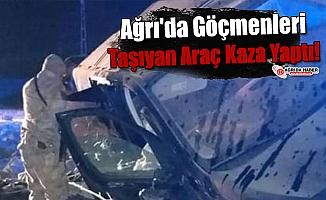 Ağrı'da Göçmenleri Taşıyan Araç Kaza Yaptı!