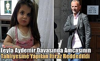Leyla Davasında Amcasının Tahliyesine Yapılan İtiraz Reddedildi