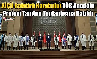 AİÇÜ Rektörü Karabulut YÖK Anadolu Projesi Tanıtım Toplantısına Katıldı