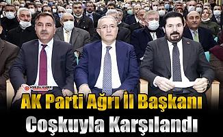 AK Parti Ağrı İl Başkanı Coşkuyla Karşılandı