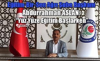 """Eğitim-Bir-Sen Ağrı Şube Başkanı Abdurrahman ASLAN: """"Yüz Yüze Eğitim Başlarken"""""""