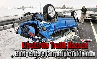 Eleşkirtte Trafik Kazası! Bariyerlere Çarparak Takla Attı