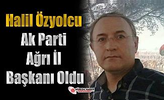 Halil Özyolcu Ak Parti Ağrı İl Başkanı Oldu