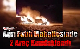 Ağrı Fatih Mahallesinde 2 Araç Kundaklandı