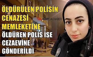 Ağrı'da öldürülen polisin cenazesi memleketine öldüren ise cezaevine