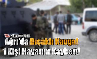 Ağrı'da Bıçaklı Kavga! 1 Kişi Hayatını Kaybetti
