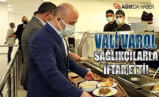 Ağrı Valisi Varol sağlık çalışanlarla birlikte iftar açtı