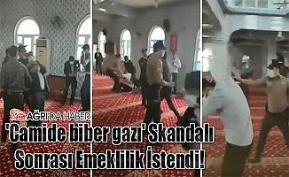 'Camide biber gazı' Skandalı Sonrası Emeklilik İstendi!