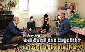 Vali Varol Engelliler Haftası'nda Aileleri Ziyaret Etti