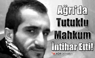Ağrı'da Tutuklu Mahkum İntihar Etti!
