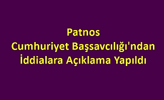 Patnos Cumhuriyet Başsavcılığı'ndan İddialara Açıklama