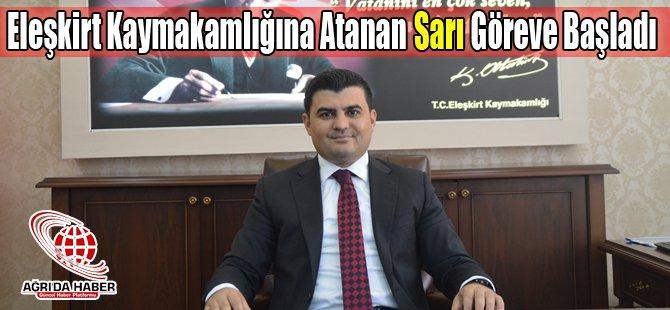 Eleşkirt Kaymakamlığına Atanan Gülhani Ozan Sarı Göreve Başladı