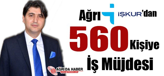 Ağrı İşkur'dan 560 Kişiye İş Müjdesi