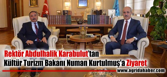 Rektör Abdulhalik Karabulut'tan Kültür Turizm Bakanı Numan Kurtulmuş'a Ziyaret