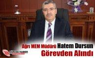 Ağrı Milli Eğitim Müdürü Hatem Dursun Görevden Alındı !