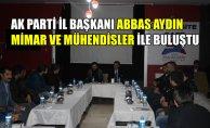 Ak Parti Ağrı İl Başkanı Abbas Aydın Mimar ve Mühendisler ile buluştu