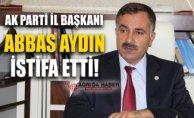 Ak Parti Ağrı İl Başkanı Abbas Aydın İstifa Etti