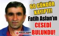 60 Gündür Kayıp Fatih Aslan'ın Cesedi Bulundu