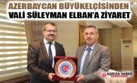Azerbaycan Ankara Büyükelçisi Vali Süleyman Elban'ı Ziyaret Etti
