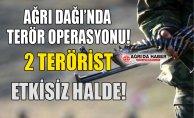 Ağrı'da Terör Operasyonu! 2 Terörist Etkisiz Hale Getirildi!