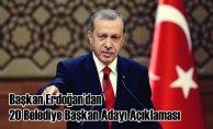 Başkan Erdoğan'dan 20 Belediye Başkan Adayı Açıklaması Daha