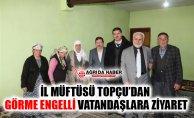 Ağrı İl Müftüsü Tandoğan Topçu'dan Görme Engelli Vatandaşlara Ziyaret