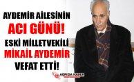 Eski Milletvekili Mikail Aydemir Vefat Etti!