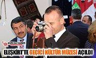 Ağrı Eleşkirt'te Geçici Kültür Müzesi Açıldı
