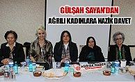 Gülşah Sayan'dan Ağrılı Kadınlara Nazik Davet