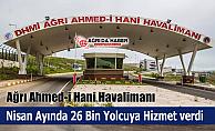 Ağrı Ahmed-İ Hani Havalimanı Nisan Ayında 26 Bin Yolcuya Hizmet verdi