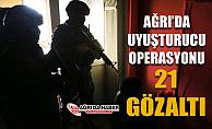 Ağrı'da uyuşturucu operasyonu: 21 gözaltı 18 tutuklama