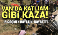 Van'da Düzensiz Göçmenleri taşıyan minibüs kaza yaptı: 15 öLÜ