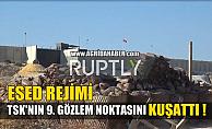TSK'nın Suriye'deki 9.gözlem noktası Esed Rejiminin Kuşatması Altında! VİDEO