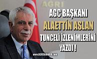 Ağrı Gazeteciler Cemiyeti Başkanı Alaettin ASLAN'ın Tunceli İzlenimleri