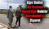 Ağrı Valisi Dr. Osman Varol'dan Rektör Karabulut'a Ziyaret