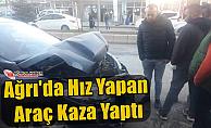 Ağrı'da Hız Yapan Araç Kaza Yaptı