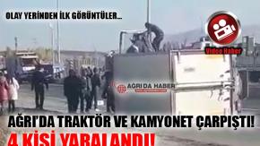 Ağrı'da Trafik Kazası! Kamyonet ve Traktör Çarpıştı 4 Yaralı!